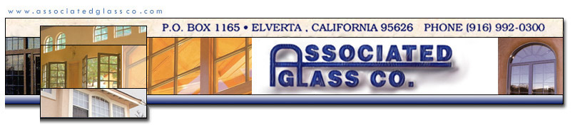 Associated Glass Co PO Box 1165 Elverta CA 95626 Phone 916-992-0300 Fax 916-992-0223 - Sacramento Window Repair and Replacement specialist.