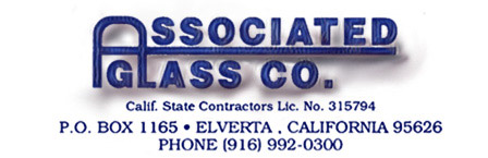 Associated Glass Co. P.O. Box 1165 Elverta CA 95626 - Sacramento, Calif. State Contractor Lic No. 315794 - Phone: 916-992-0300 Pager: 916-826-5648 Fax: 916-992-0223